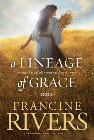 A Lineage Of Grace (Paperback) Francine Rivers - New Chapter Bookstore