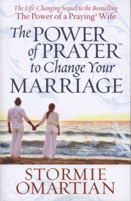 The Power of Prayer to Change Your Marriage (Paperback) Stormie Omartian