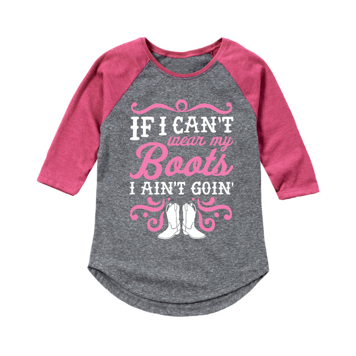 If I Can't Wear My Boots Ain't Goin' - Toddler Girl  Raglan