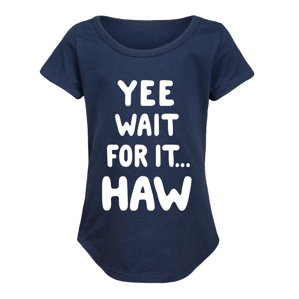 Yee Wait For It Haw Toddler Girls Short Sleeve T-Shirt