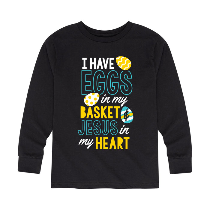 Eggs in my Basket Jesus in my Heart - Toddler Long Sleeve T-Shirt
