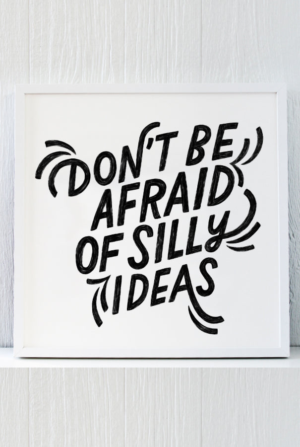 Don't be afraid of silly ideas