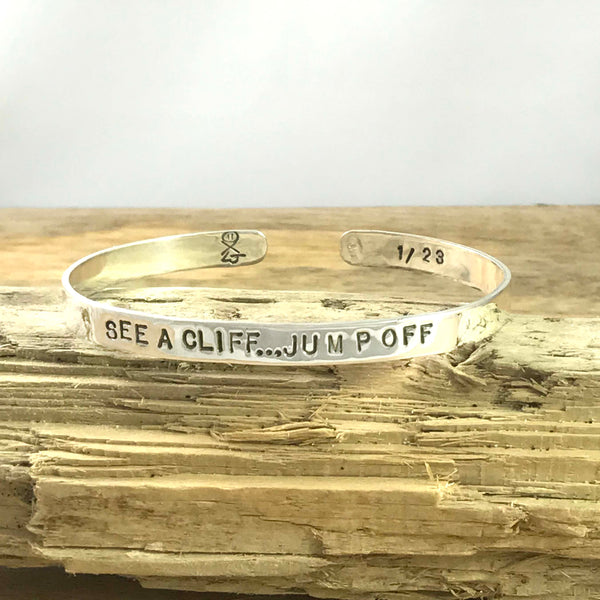 SEE A CLIFF...JUMP OFF - Cuff Bracelet in Recycled Sterling Silver - Limited Numbered Edition