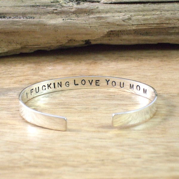 I F**KING LOVE YOU MOM Cuff Bracelet in Recycled Sterling Silver