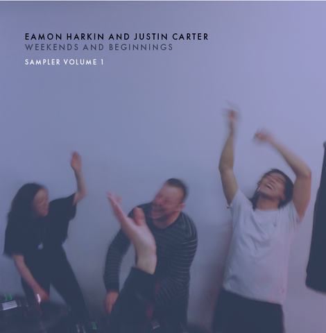 EAMON HARKIN AND JUSTIN CARTER: WEEKENDS AND BEGINNINGS VINYL SAMPLER VOLUME 1