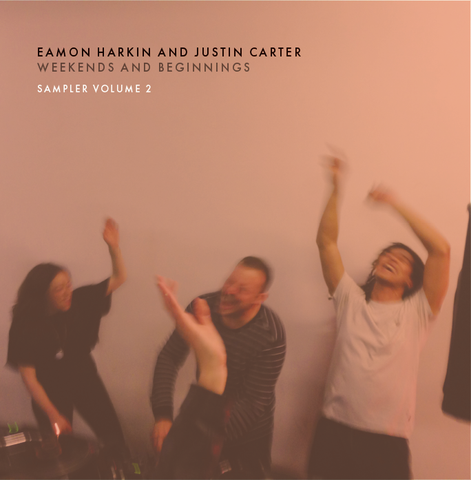 EAMON HARKIN AND JUSTIN CARTER: WEEKENDS AND BEGINNINGS VINYL SAMPLER VOLUME 2