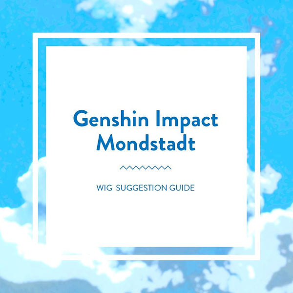 Genshin Impact (Mondstadt) Wig Suggestion Guide