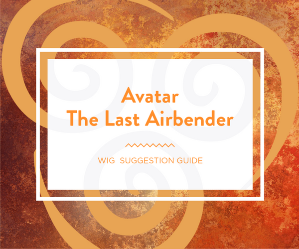 Avatar: The Last Airbender Wig Suggestion Guide