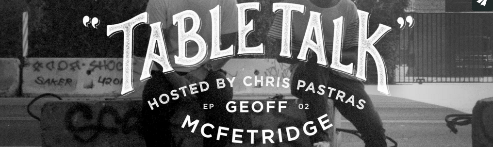 TABLE TALK: Episode 2 – Pastras Chats with Geoff McFetridge