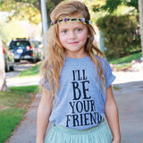I'll Be Your Friend Tee