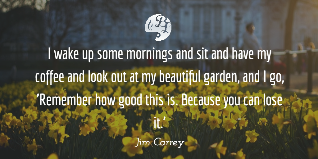 Because you can lose it.' Jim Carrey