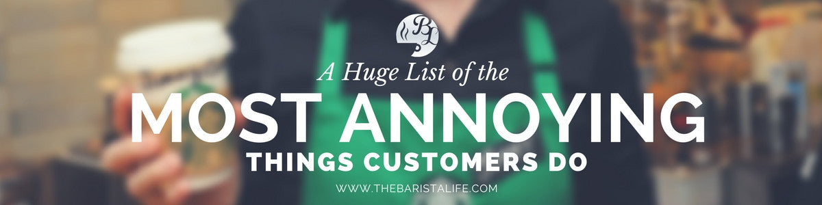 Most Annoying Customer Habits