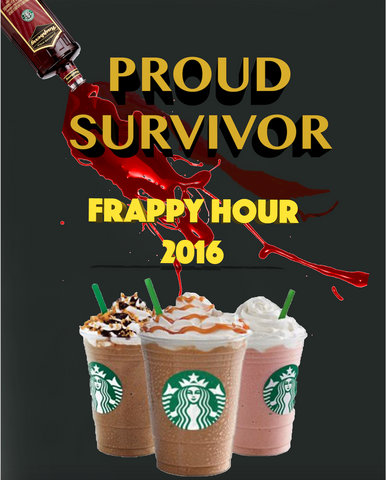 Proud Survivor of Frappy Hour