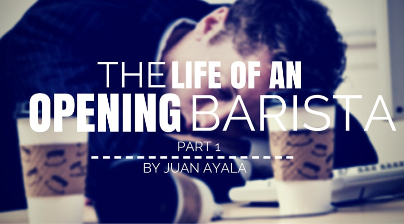 The Life of an Opening Barista - Part 1