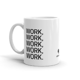 All I Do is Work Work Work Coffee Mug