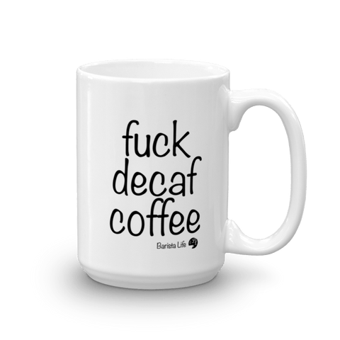Fuck Decaf Coffee Mug