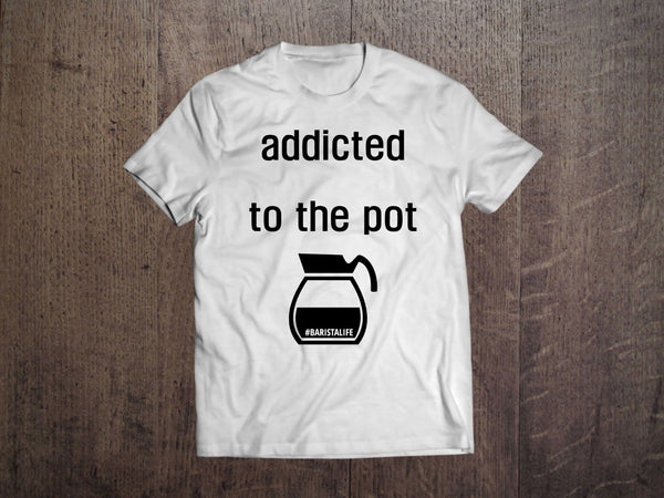 Shirts - Addicted To The Pot Tee