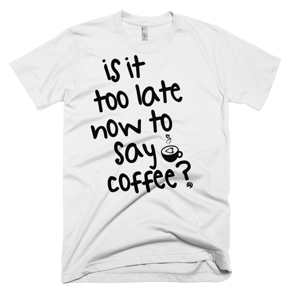 b7804b58f0 Is it Too Late Now to Say Coffee Tee – Barista Life