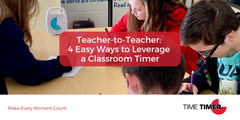 Teacher-to-Teacher: 4 Easy Ways to Leverage a Classroom Timer