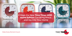 6 Ways the New Time Timer MOD - Home Edition Can Bring Peace and Joy Into Your Home