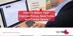 How To Batch Task: Improve Focus, Save Time, and Create Space