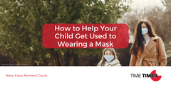 How to Help Your Child Get Used to Wearing a Mask