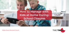 How to Manage with Kids at Home During School Closures