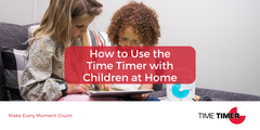 How to Use the Time Timer with Children at Home