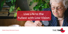 Live Life to the Fullest with Low Vision – Let Time Timer Help!