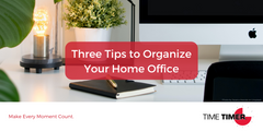 Three Tips to Organize Your Home Office
