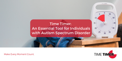 Time Timer: An Essential Tool for Individuals with Autism Spectrum Disorder