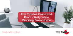 Five Tips for Peace and Productivity while Working From Home
