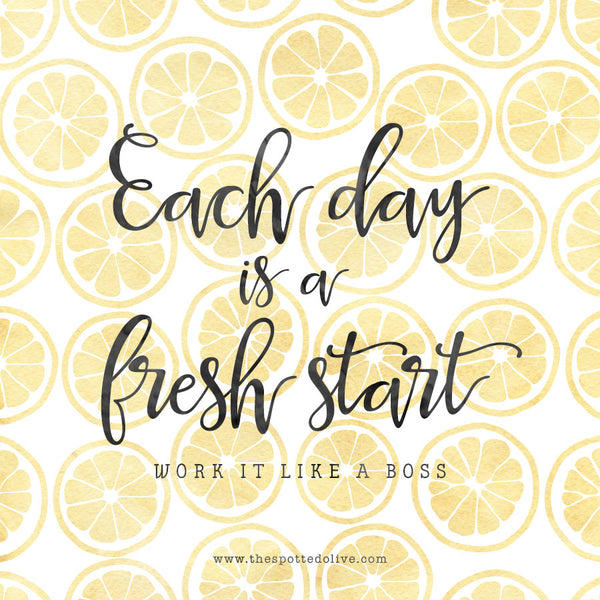 Each day is a fresh start. Work it like a boss.