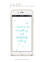 I Want To Do Everything iPhone Wallpaper Freebie by The Spotted Olive
