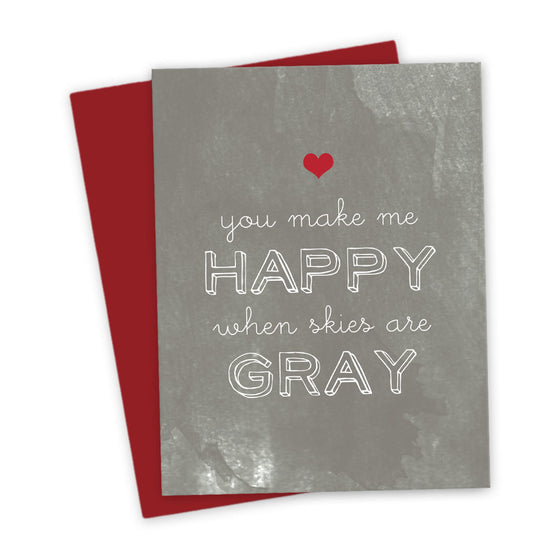 You Make Me Happy When Skies Are Gray Valentine's Card by The Spotted Olive