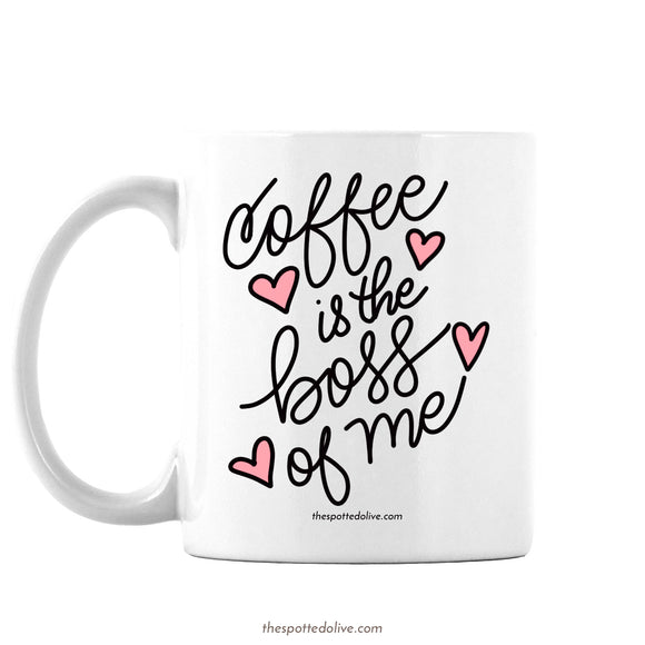 Coffee Mug - Coffee Is The Boss of Me