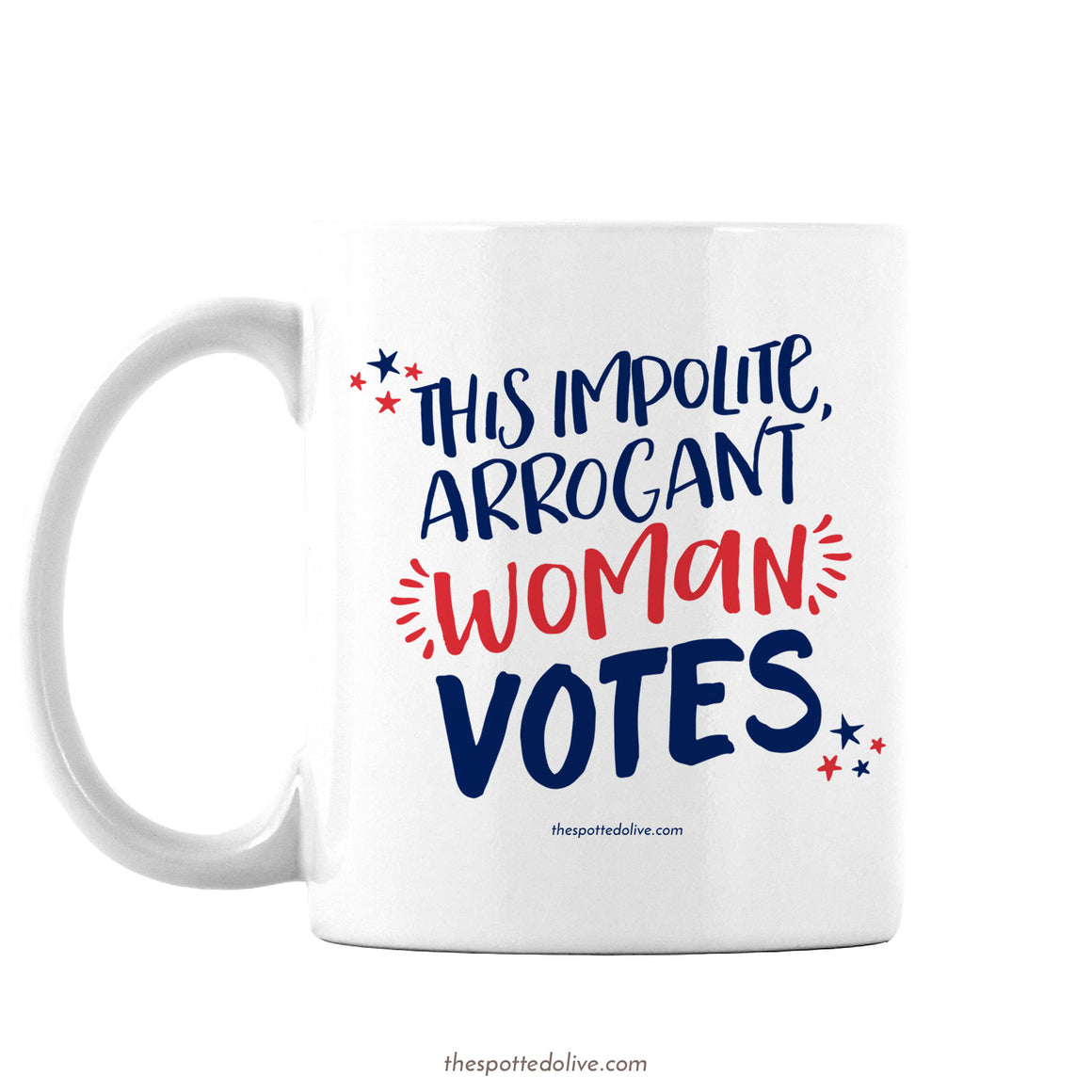 This Impolite, Arrogant Woman Votes Cofee Mug by The Spotted Olive - Left
