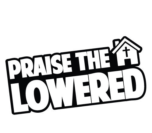 Praise the Lowered
