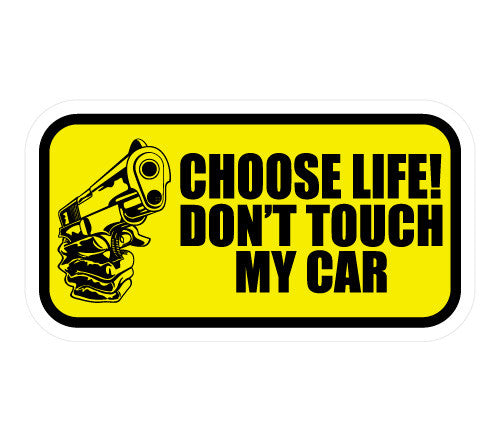 Choose Life! Don't Touch My Car