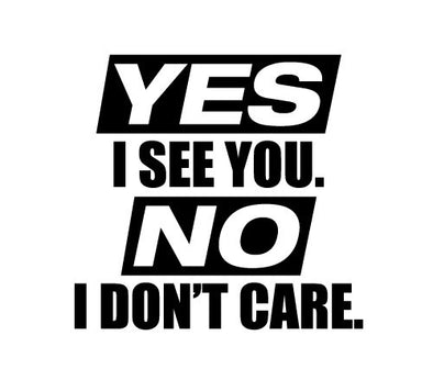 YES I see you. NO I don't care.