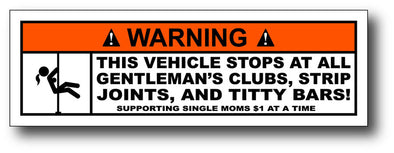 Warning Label This Vehicle stops at all Gentleman's Club...