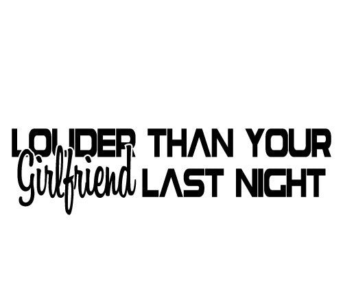 Louder than your Girlfriend Last Night