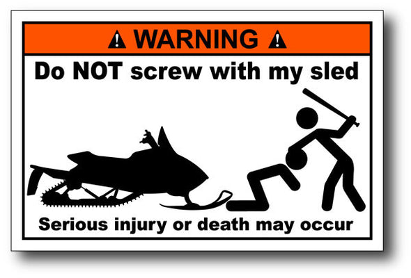 Warning Label: Do NOT Screw with my sled Serious Injury or death may occur
