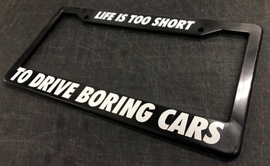Life is too Short to drive boring cars License Plate Frame