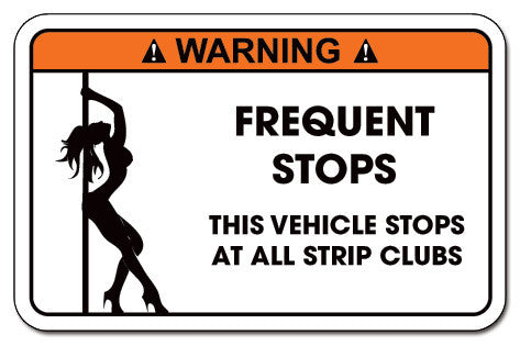 Warning Label: Frequent stops This Vehicle stops at all strip clubs