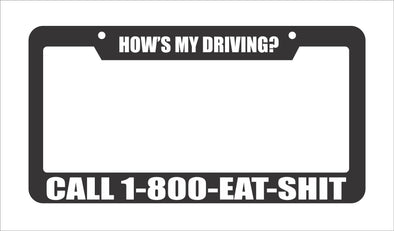 How's my driving? Call 1-800-Eat-Shit License Plate Frame