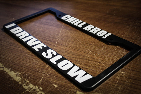 Chill Bro! I Drive Slow License Plate Frame