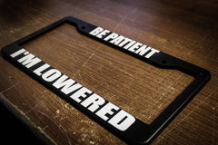 Be Patient I'm Lowered License Plate Frame