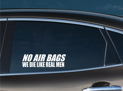 No Air Bags We Die Like Real Men