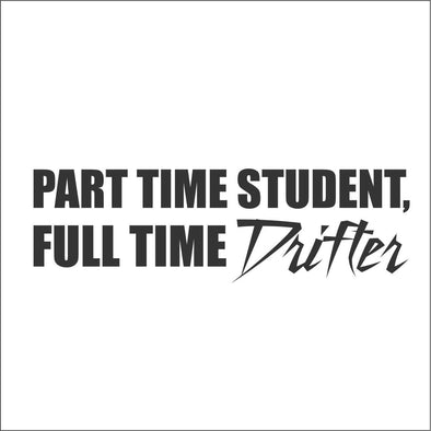 Part time student Full time DRIFTER